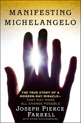 Manifesting Michelangelo: The Story of a Modern-Day Miracle--That May Make All Change Possible - Farrell, Joseph Pierce, and Occhiogrosso, Peter