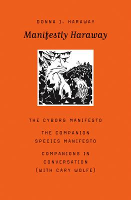 Manifestly Haraway, 37 - Haraway, Donna J, and Wolfe, Cary (Preface by)
