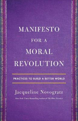 Manifesto for a Moral Revolution: Ideas You Can Use to Change the World - Novogratz, Jacqueline