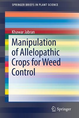 Manipulation of Allelopathic Crops for Weed Control - Jabran, Khawar