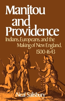 Manitou and Providence: Indians, Europeans, and the Making of New England, 1500-1643 - Salisbury, Neal