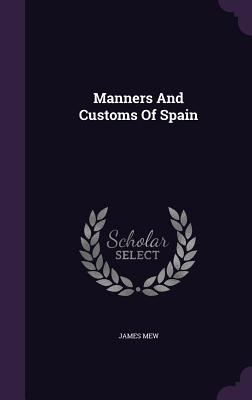Manners and Customs of Spain - Mew, James