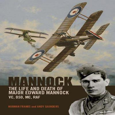 Mannock: The Life and Death of Major Edward Mannock VC, DSO, MC, RAF - Franks, Norman