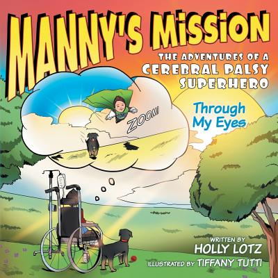 "Manny's Mission: The Adventures of a Cerebral Palsy Superhero: ""Through My Eyes"" - Lotz, Holly"