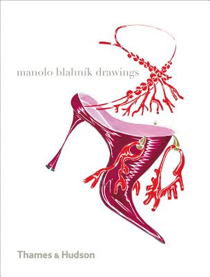 Manolo Blahnik Drawings - Wintour, Anna (Foreword by), and Talley, Andre Leon (Contributions by), and Roberts, Michael (Contributions by)