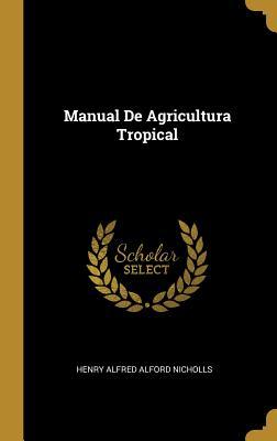 Manual de Agricultura Tropical - Nicholls, Henry Alfred Alford