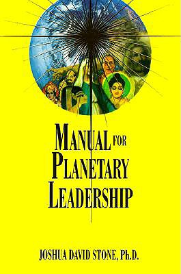 Manual for Planetary Leadership - Stone, Joshua David, Dr., PH.D., and Melchizedek (Introduction by)