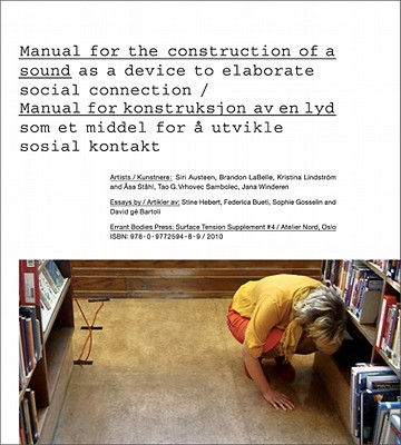 Manual for the Construction of a Sound/Manual for Konstruksjon AV En Lyd - LaBelle, Brandon (Editor), and Hebert, Stine (Text by), and Bueti, Federica (Text by)