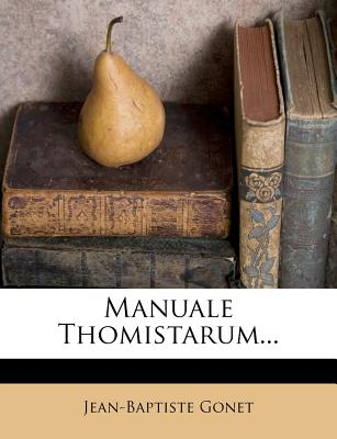 Manuale Thomistarum... - Gonet, Jean-Baptiste