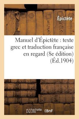 Manuel d'?pict?te: Texte Grec Et Traduction Fran?aise En Regard (8e ?dition) - Epictete