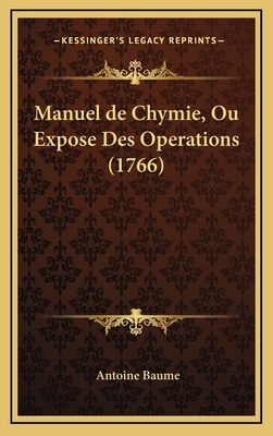 Manuel de Chymie, Ou Expose Des Operations (1766) - Baume, Antoine
