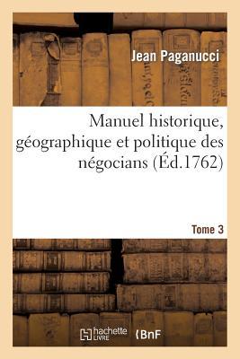 Manuel Historique, Geographique Et Politique Des Negocians Tome 3 - Paganucci
