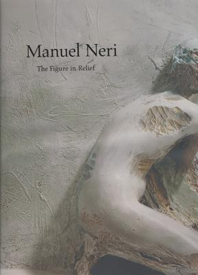 Manuel Neri: The Figure in Relief - Nixon, Bruce, and Anderson, Maxwell L (Introduction by)