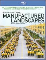 Manufactured Landscapes [Blu-ray] - Jennifer Baichwal