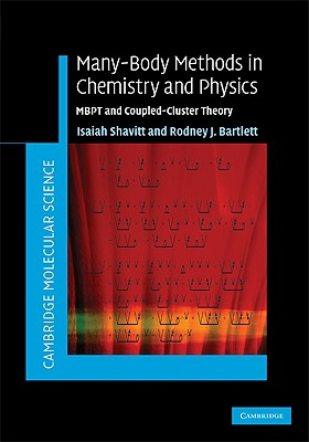 Many-Body Methods in Chemistry and Physics: MBPT and Coupled-Cluster Theory - Shavitt, Isaiah