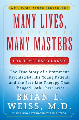 Many Lives, Many Masters - Weiss, Brian L, M.D.