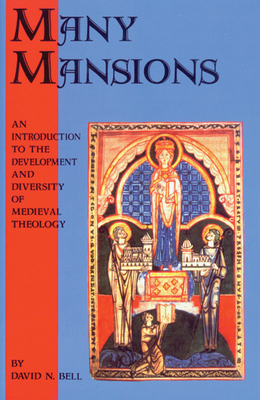 Many Mansions: An Introduction to the Development and Diversity of Medieval Theology West and East - Bell, David N