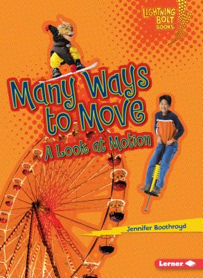 Many Ways to Move: A Look at Motion - Boothroyd, Jennifer