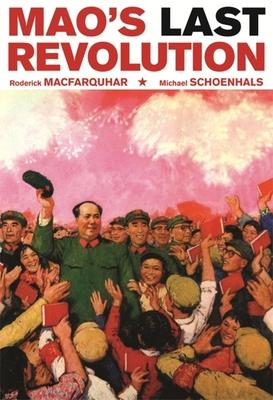 Mao's Last Revolution - MacFarquhar, Roderick, and Schoenhals, Michael