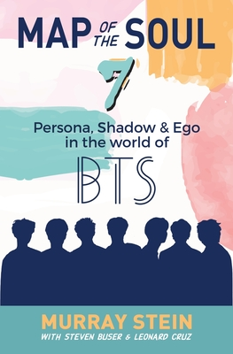 Map of the Soul - 7: Persona, Shadow & Ego in the World of BTS - Stein, Murray, and Cruz, Leonard (Contributions by), and Buser, Steven (Contributions by)