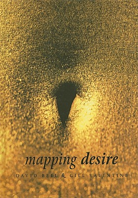 Mapping Desire: Geog Sexuality - Bell, David, and Valentine, Gill