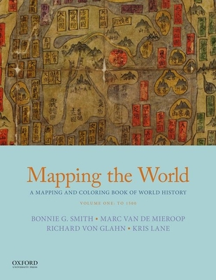 Mapping the World: A Mapping and Coloring Book of World History, Volume One: To 1500 - Smith, Bonnie G, and Van de Mieroop, Marc, and Von Glahn, Richard