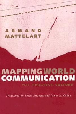 Mapping World Communication - Mattelart, Armand, Professor