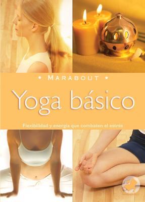 Marabout: Yoga Basico - Larousse/Marabout Editors (Editor), and Larousse/Marabout, Editors Of (Editor)