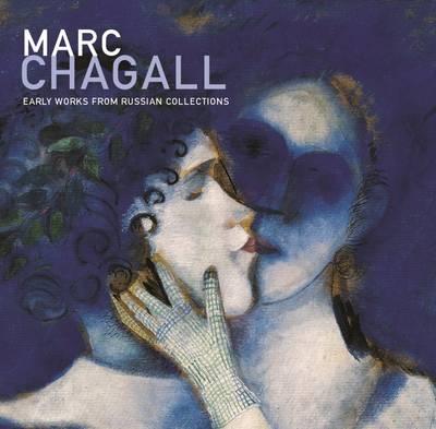 Marc Chagall: Early Works from Russian Collections - Goodman, Susan Tumarkin, and Petrova, Evgenija, and Shatskikh, Aleksandra