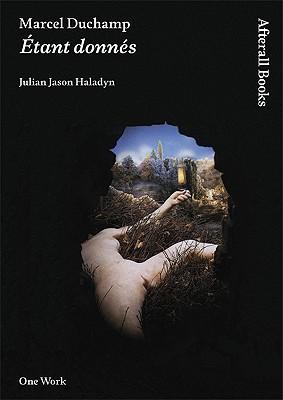 Marcel Duchamp: Etant Donnes - Haladyn, Julian Jason
