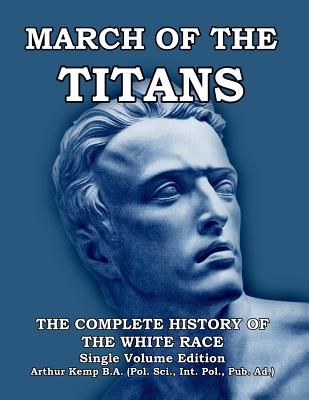 March of the Titans: The Complete History of the White Race - Kemp, Arthur