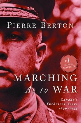 Marching as to War: Canada's Turbulent Years - Berton, Pierre