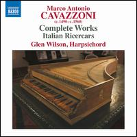 Marco Antonio Cavazzoni: Complete Works - Italian Ricercars - Glen Wilson (harpsichord)