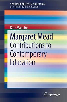 Margaret Mead: Contributions to Contemporary Education - Maguire, Kate
