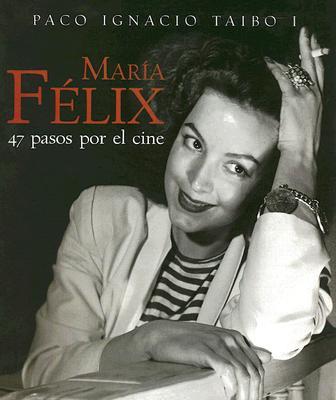 Maria Felix: 47 Pasos Por El Cine - Taibo, Paco Ignacio, I