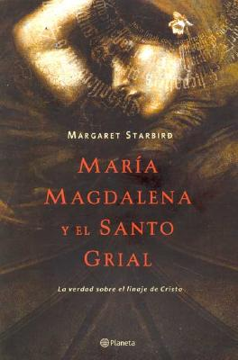 Maria Magdalena y El Santo Grail / The Woman with the Alabaster Jar - Starbird, Margaret