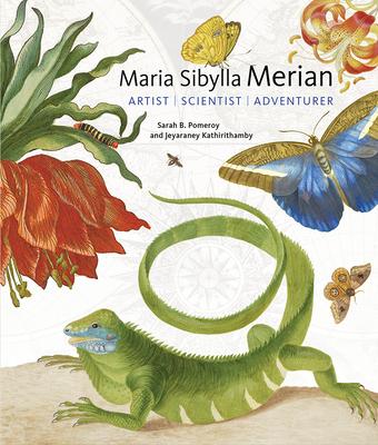 Maria Sibylla Merian - Artist, Scientist, Adventurer - Pomeroy, Sarah B, and Kathirithamby, Jeyaraney