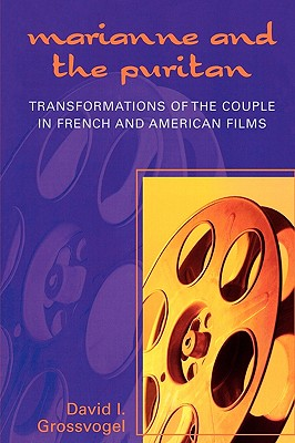 Marianne and the Puritan: Transformation of the Couple in French and American Films - Grossvogel, David I