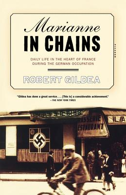 Marianne in Chains: Daily Life in the Heart of France During the German Occupation - Gildea, Robert