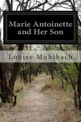 Marie Antoinette and Her Son - Muhlbach, Louise