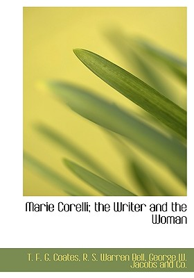 Marie Corelli; The Writer and the Woman - Coates, T F G, and Bell, R S Warren, and George W Jacobs and Co, W Jacobs and Co (Creator)
