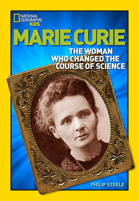 Marie Curie: The Woman Who Changed the Course of Science - Steele, Philip