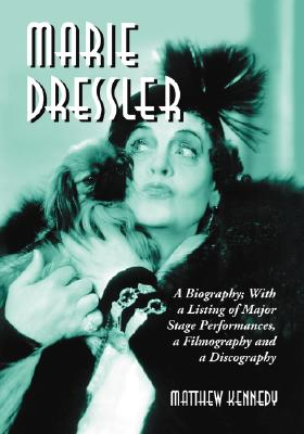 Marie Dressler: A Biography; With a Listing of Major Stage Performances, a Filmography and a Discography - Kennedy, Matthew