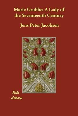 Marie Grubbe: A Lady of the Seventeenth Century - Jacobsen, Jens Peter