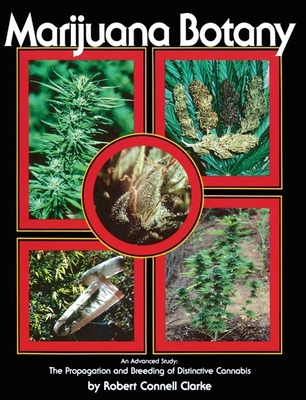 Marijuana Botany: The Propagation and Breeding of Distintive Cannabis - Clarke, Robert Connell