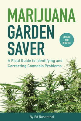 Marijuana Garden Saver: A Field Guide to Identifying and Correcting Cannabis Problems - Rosenthal, Ed