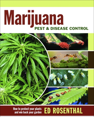 Marijuana Pest and Disease Control: How to Protect Your Plants and Win Back Your Garden - Rosenthal, Ed, and Imbriani, Kathy