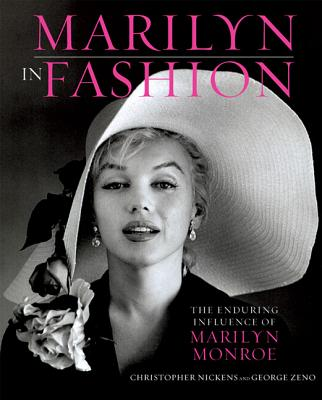 Marilyn in Fashion: The Enduring Influence of Marilyn Monroe - Nickens, Christopher, and Zeno, George