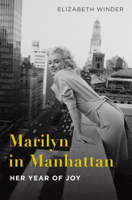 Marilyn in Manhattan: Her Year of Joy - Winder, Elizabeth