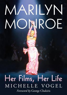 Marilyn Monroe: Her Films, Her Life - Vogel, Michelle